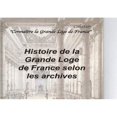 HISTOIRE DE LA GRANDE LOGE DE FRANCE SELON LES ARCHIVES